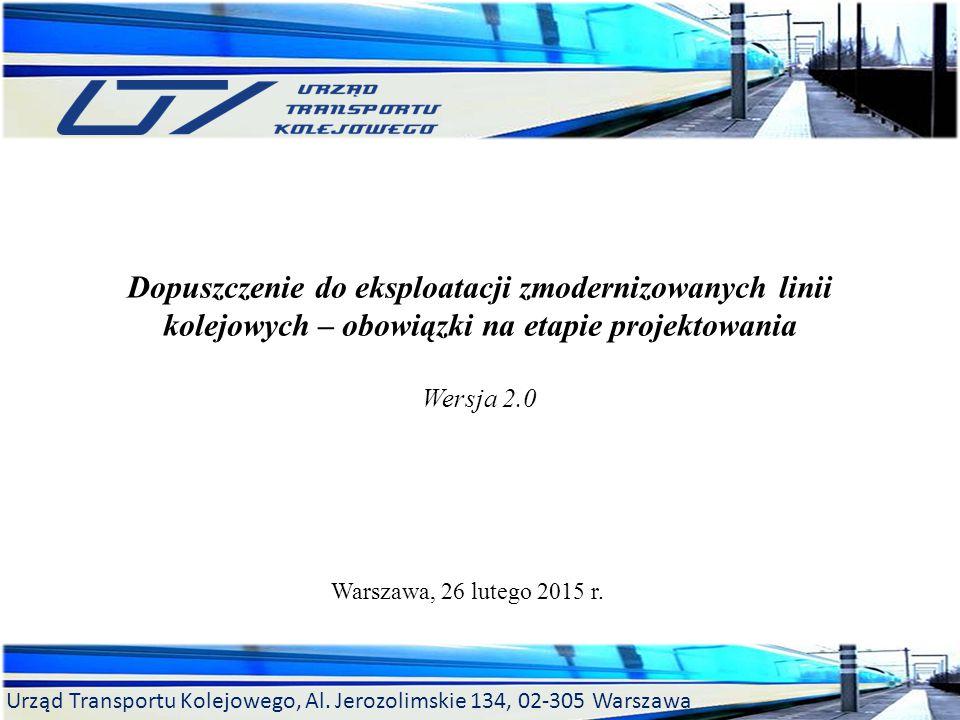 Urząd Transportu Kolejowego, Al. Jerozolimskie 134, 02-305 Warszawa Dopuszczenie do eksploatacji zmodernizowanych linii kolejowych – obowiązki na etap