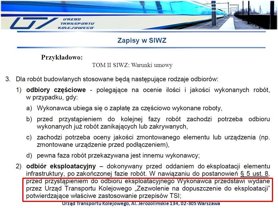 Urząd Transportu Kolejowego, Al. Jerozolimskie 134, 02-305 Warszawa Zapisy w SIWZ Przykładowo: TOM II SIWZ: Warunki umowy