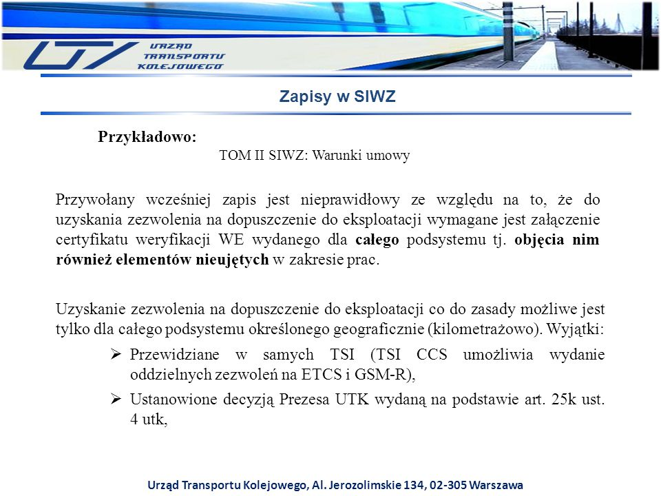 Urząd Transportu Kolejowego, Al. Jerozolimskie 134, 02-305 Warszawa Zapisy w SIWZ Przykładowo: TOM II SIWZ: Warunki umowy Przywołany wcześniej zapis j