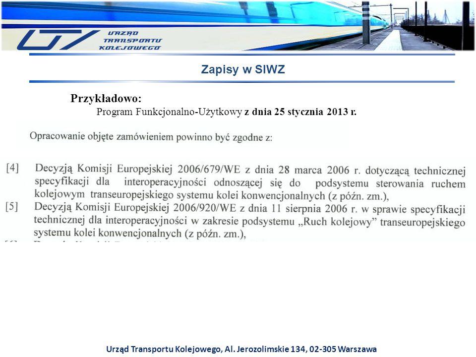 Urząd Transportu Kolejowego, Al. Jerozolimskie 134, 02-305 Warszawa Zapisy w SIWZ Przykładowo: Program Funkcjonalno-Użytkowy z dnia 25 stycznia 2013 r