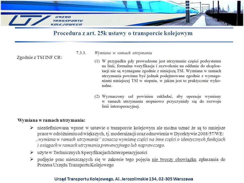 Urząd Transportu Kolejowego, Al. Jerozolimskie 134, 02-305 Warszawa Procedura z art. 25k ustawy o transporcie kolejowym Wymiana w ramach utrzymania: 