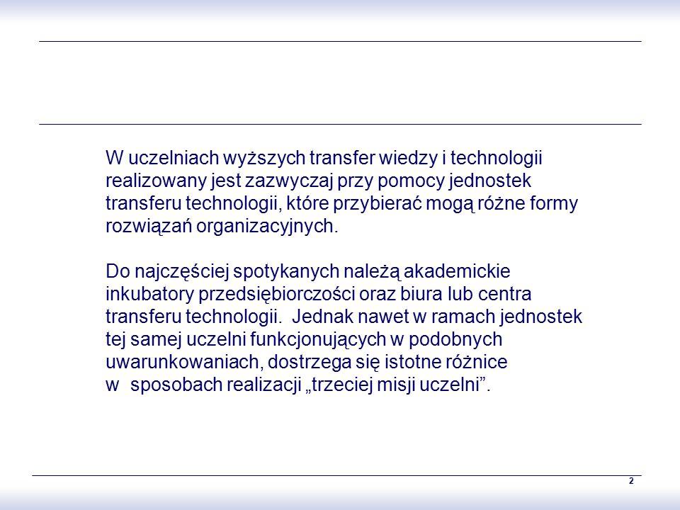 2 W uczelniach wyższych transfer wiedzy i technologii realizowany jest zazwyczaj przy pomocy jednostek transferu technologii, które przybierać mogą różne formy rozwiązań organizacyjnych.