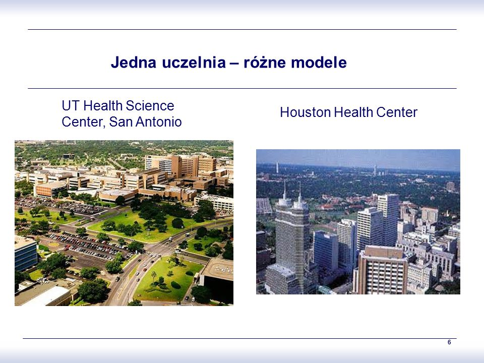 6 Jedna uczelnia – różne modele UT Health Science Center, San Antonio Houston Health Center