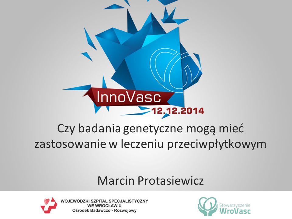 Czy badania genetyczne mogą mieć zastosowanie w leczeniu przeciwpłytkowym Marcin Protasiewicz