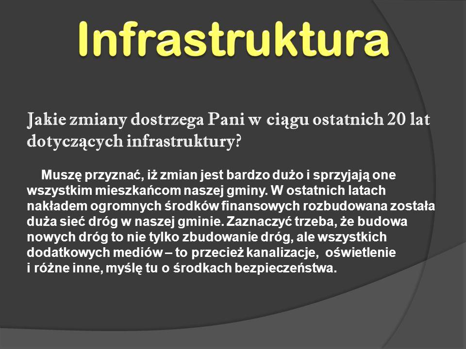 Jakie zmiany dostrzega Pani w ci ą gu ostatnich 20 lat dotycz ą cych infrastruktury.