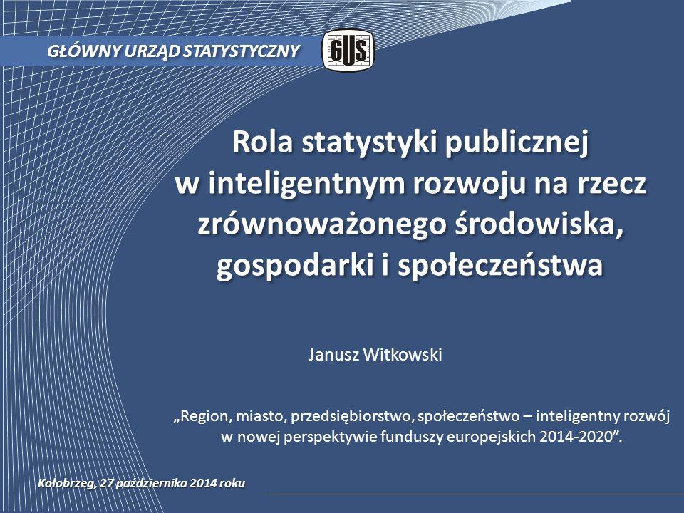 Rola statystyki publicznej w inteligentnym rozwoju na rzecz zrównoważonego środowiska, gospodarki i społeczeństwa GŁÓWNY URZĄD STATYSTYCZNY Kołobrzeg,