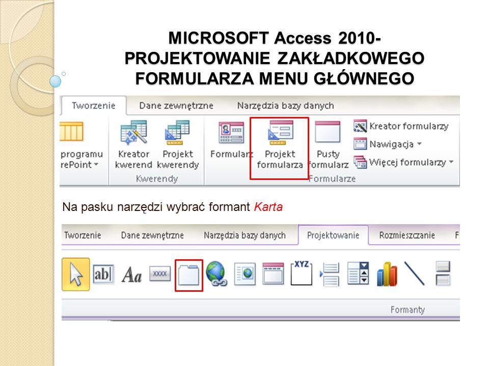 MICROSOFT Access 2010- PROJEKTOWANIE ZAKŁADKOWEGO FORMULARZA MENU GŁÓWNEGO Na pasku narzędzi wybrać formant Karta