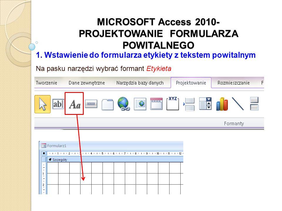 1. Wstawienie do formularza etykiety z tekstem powitalnym Na pasku narzędzi wybrać formant Etykieta
