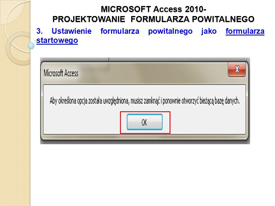 MICROSOFT Access 2010- PROJEKTOWANIE FORMULARZA POWITALNEGO 3. Ustawienie formularza powitalnego jako formularza startowego