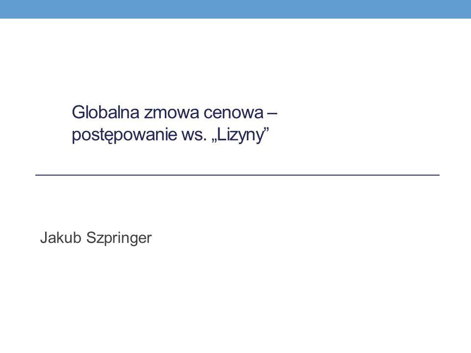 """Globalna zmowa cenowa – postępowanie ws. """"Lizyny"""" Jakub Szpringer"""
