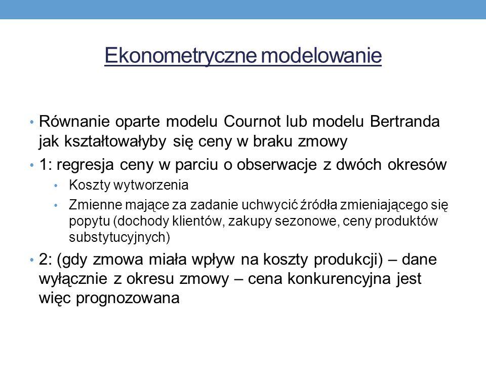 Ekonometryczne modelowanie Równanie oparte modelu Cournot lub modelu Bertranda jak kształtowałyby się ceny w braku zmowy 1: regresja ceny w parciu o obserwacje z dwóch okresów Koszty wytworzenia Zmienne mające za zadanie uchwycić źródła zmieniającego się popytu (dochody klientów, zakupy sezonowe, ceny produktów substytucyjnych) 2: (gdy zmowa miała wpływ na koszty produkcji) – dane wyłącznie z okresu zmowy – cena konkurencyjna jest więc prognozowana