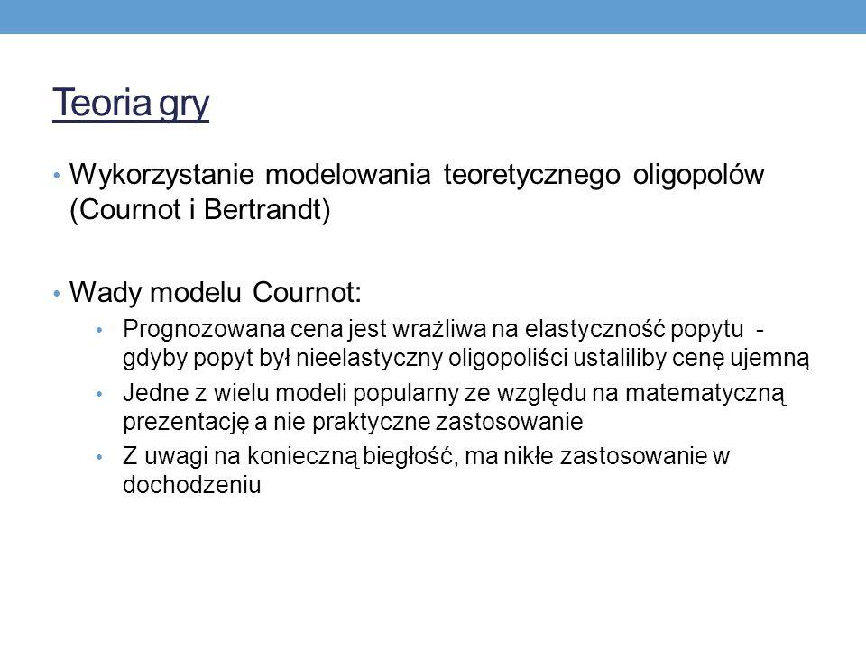 Teoria gry Wykorzystanie modelowania teoretycznego oligopolów (Cournot i Bertrandt) Wady modelu Cournot: Prognozowana cena jest wrażliwa na elastyczność popytu - gdyby popyt był nieelastyczny oligopoliści ustaliliby cenę ujemną Jedne z wielu modeli popularny ze względu na matematyczną prezentację a nie praktyczne zastosowanie Z uwagi na konieczną biegłość, ma nikłe zastosowanie w dochodzeniu