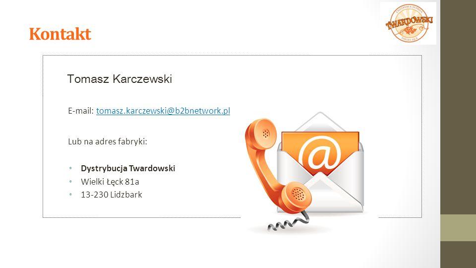 Kontakt Tomasz Karczewski E-mail: tomasz.karczewski@b2bnetwork.pl Lub na adres fabryki: Dystrybucja Twardowski Wielki Łęck 81a 13-230 Lidzbark