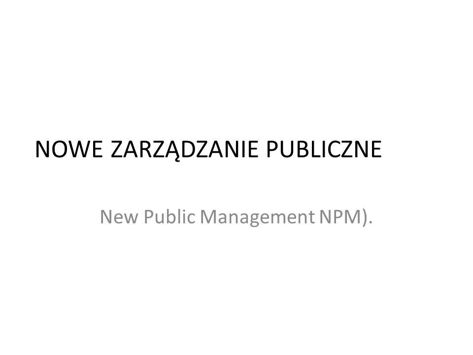 NOWE ZARZĄDZANIE PUBLICZNE New Public Management NPM).