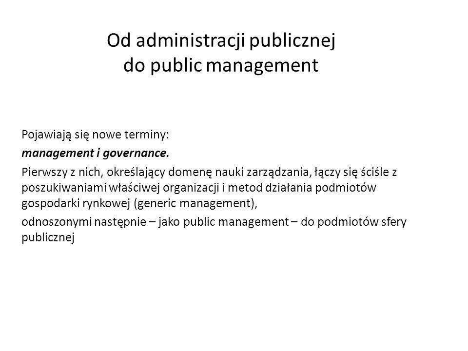 Od administracji publicznej do public management Pojawiają się nowe terminy: management i governance. Pierwszy z nich, określający domenę nauki zarząd