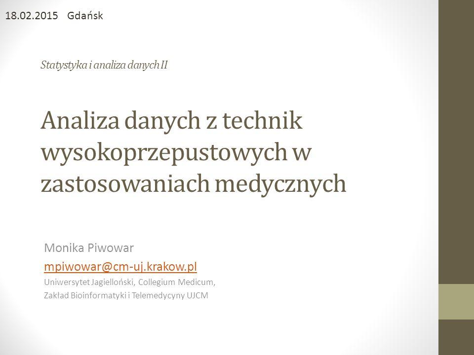 Statystyka i analiza danych II Analiza danych z technik wysokoprzepustowych w zastosowaniach medycznych Monika Piwowar mpiwowar@cm-uj.krakow.pl Uniwer