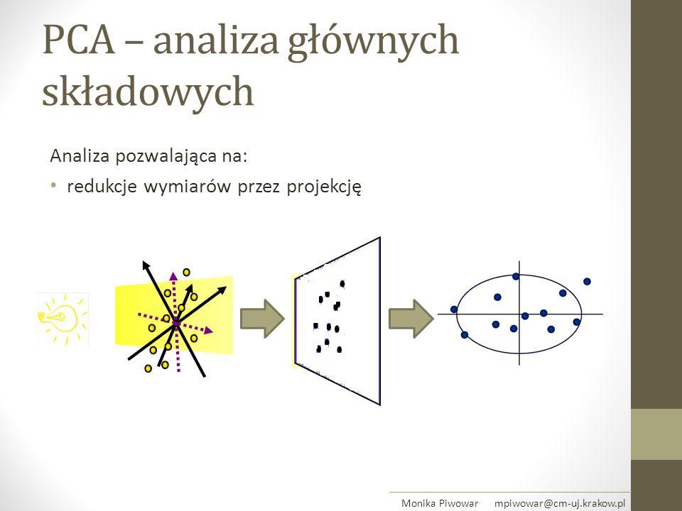 PCA – analiza głównych składowych Analiza pozwalająca na: redukcje wymiarów przez projekcję Monika Piwowar mpiwowar@cm-uj.krakow.pl