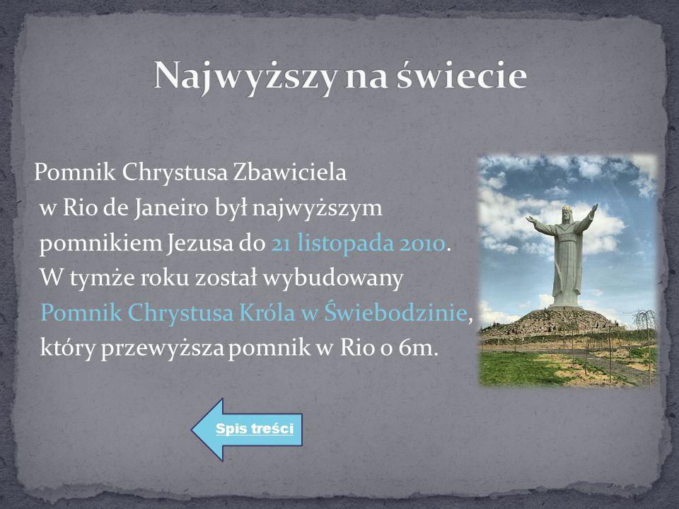 Pomnik Chrystusa Zbawiciela w Rio de Janeiro był najwyższym pomnikiem Jezusa do 21 listopada 2010. W tymże roku został wybudowany Pomnik Chrystusa Kró