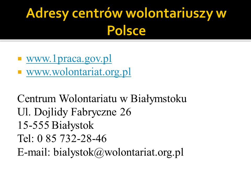  www.1praca.gov.pl www.1praca.gov.pl  www.wolontariat.org.pl www.wolontariat.org.pl Centrum Wolontariatu w Białymstoku Ul. Dojlidy Fabryczne 26 15-5