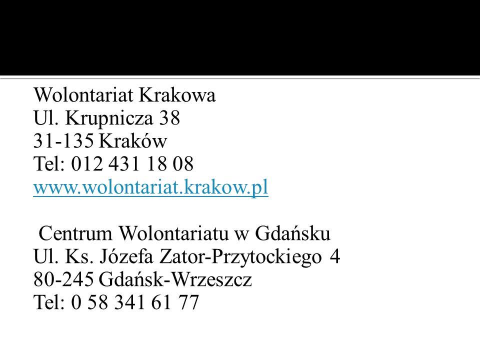 Wolontariat Krakowa Ul. Krupnicza 38 31-135 Kraków Tel: 012 431 18 08 www.wolontariat.krakow.pl Centrum Wolontariatu w Gdańsku Ul. Ks. Józefa Zator-Pr