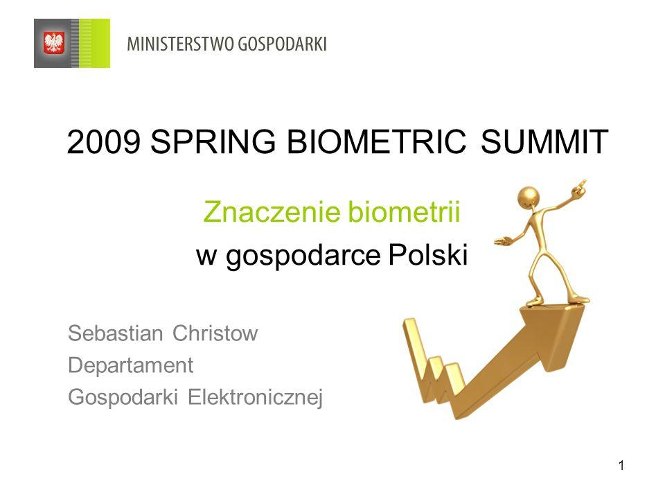 1 2009 SPRING BIOMETRIC SUMMIT Znaczenie biometrii w gospodarce Polski Sebastian Christow Departament Gospodarki Elektronicznej