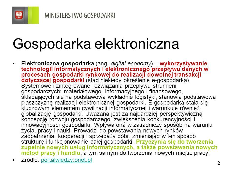 2 Gospodarka elektroniczna Elektroniczna gospodarka (ang. digital economy) – wykorzystywanie technologii informatycznych i elektronicznego przepływu d