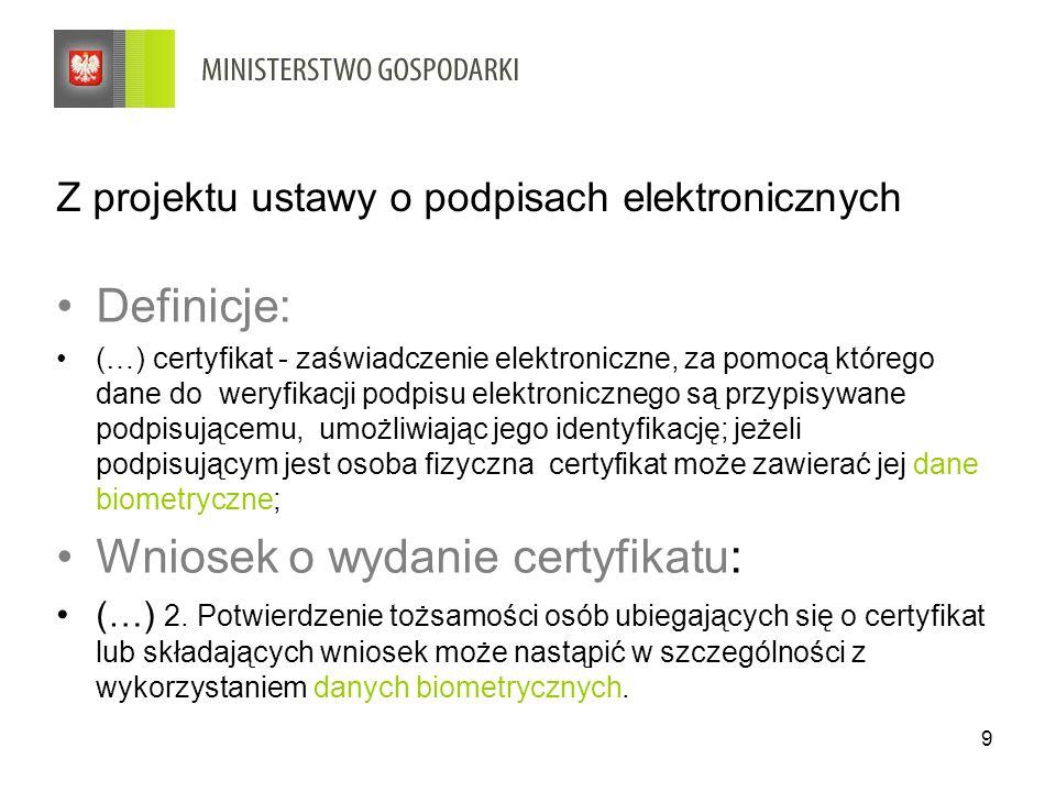 9 Z projektu ustawy o podpisach elektronicznych Definicje: (…) certyfikat - zaświadczenie elektroniczne, za pomocą którego dane do weryfikacji podpisu