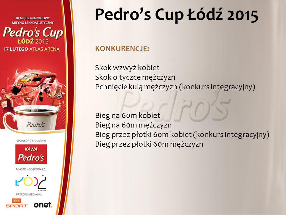 Pedro's Cup Łódź 2015 KONKURENCJE: Skok wzwyż kobiet Skok o tyczce mężczyzn Pchnięcie kulą mężczyzn (konkurs integracyjny) Bieg na 60m kobiet Bieg na 60m mężczyzn Bieg przez płotki 60m kobiet (konkurs integracyjny) Bieg przez płotki 60m mężczyzn