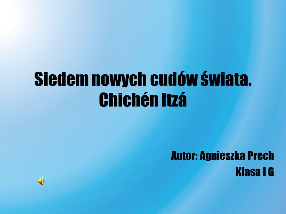 Siedem nowych cudów świata. Chichén Itzá Autor: Agnieszka Prech Klasa I G