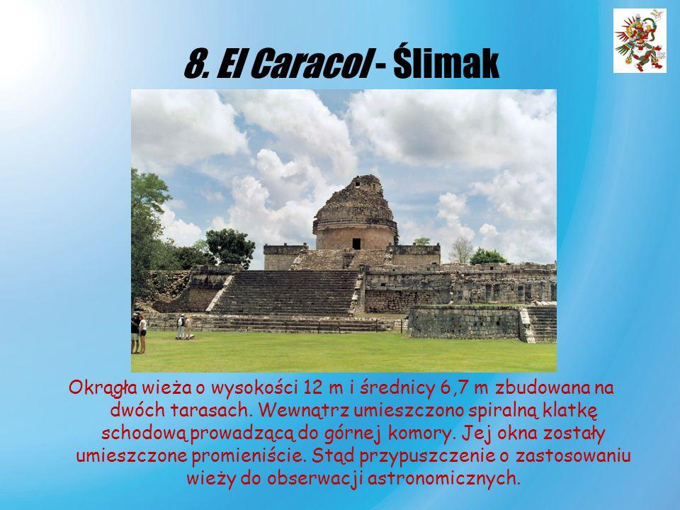 8. El Caracol - Ślimak Okrągła wieża o wysokości 12 m i średnicy 6,7 m zbudowana na dwóch tarasach. Wewnątrz umieszczono spiralną klatkę schodową prow
