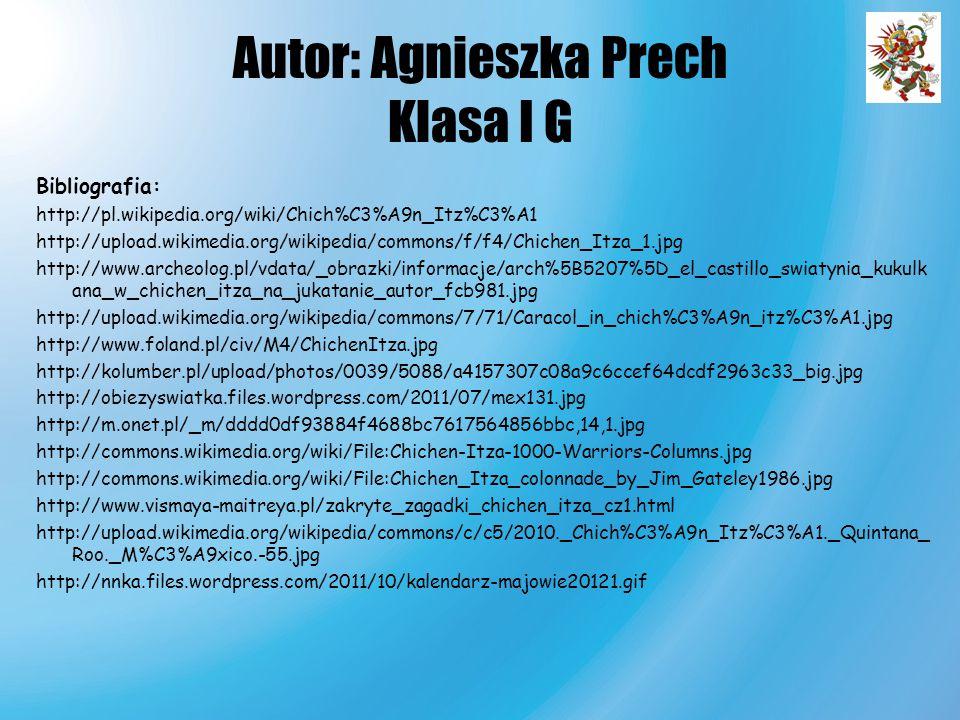 Autor: Agnieszka Prech Klasa I G Bibliografia: http://pl.wikipedia.org/wiki/Chich%C3%A9n_Itz%C3%A1 http://upload.wikimedia.org/wikipedia/commons/f/f4/
