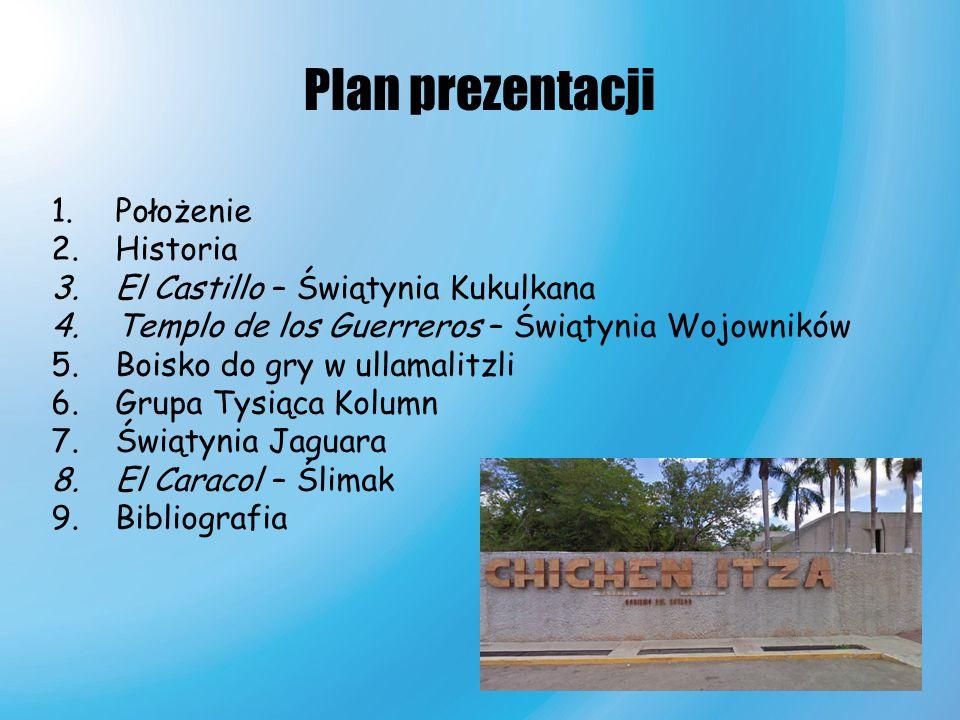Plan prezentacji 1.Położenie 2.Historia 3.El Castillo – Świątynia Kukulkana 4.Templo de los Guerreros – Świątynia Wojowników 5.Boisko do gry w ullamal