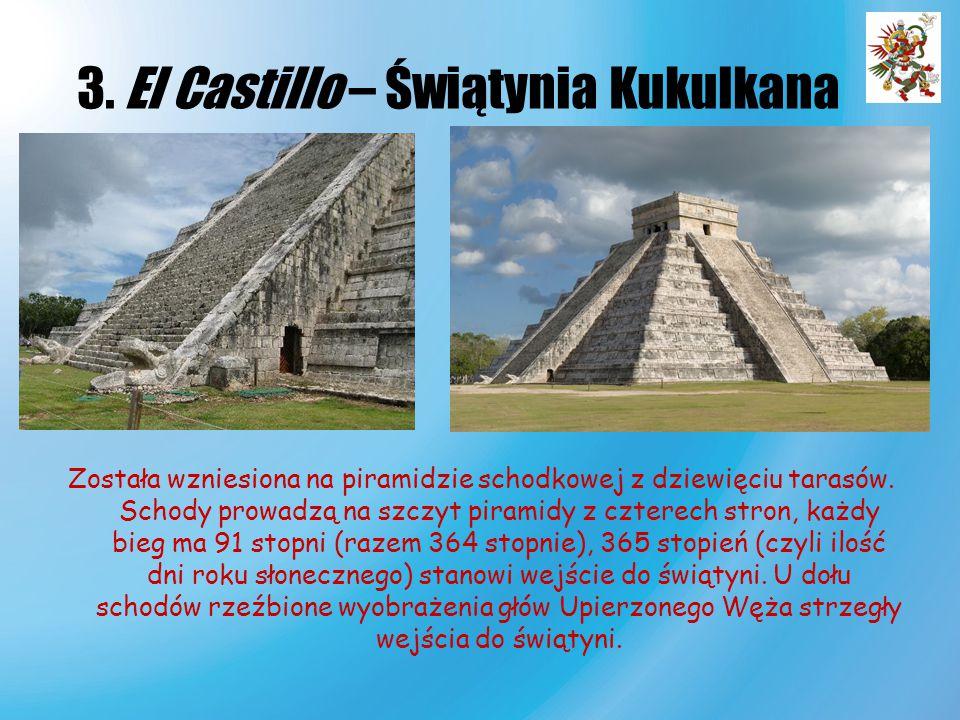 3. El Castillo – Świątynia Kukulkana Została wzniesiona na piramidzie schodkowej z dziewięciu tarasów. Schody prowadzą na szczyt piramidy z czterech s