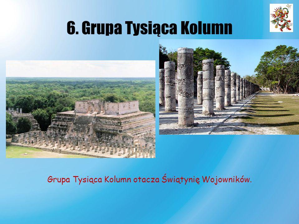 6. Grupa Tysiąca Kolumn Grupa Tysiąca Kolumn otacza Świątynię Wojowników.