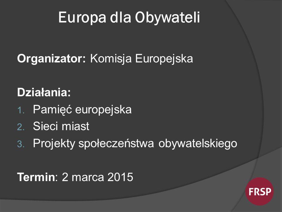Europa dla Obywateli Organizator: Komisja Europejska Działania: 1.