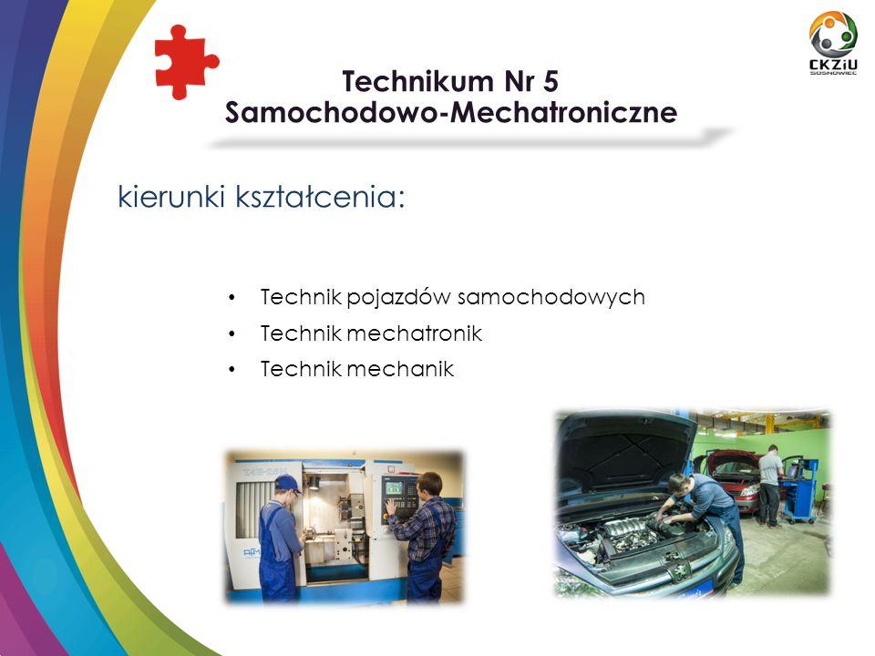 Technikum Nr 5 Samochodowo-Mechatroniczne kierunki kształcenia: Technik pojazdów samochodowych Technik mechatronik Technik mechanik