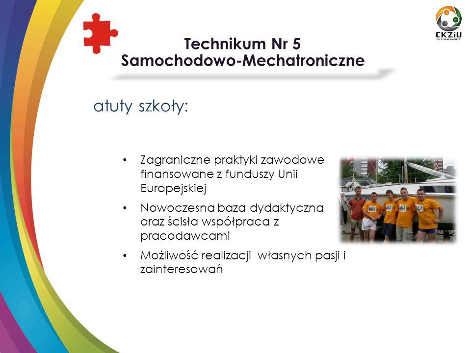 Technikum Nr 5 Samochodowo-Mechatroniczne atuty szkoły: Zagraniczne praktyki zawodowe finansowane z funduszy Unii Europejskiej Nowoczesna baza dydakty