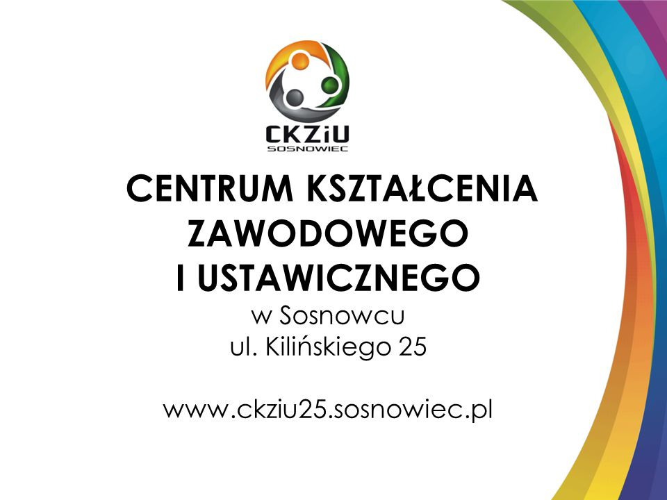 CENTRUM KSZTAŁCENIA ZAWODOWEGO I USTAWICZNEGO w Sosnowcu ul. Kilińskiego 25 www.ckziu25.sosnowiec.pl