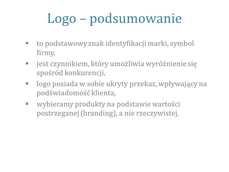 Logo – podsumowanie  to podstawowy znak identyfikacji marki, symbol firmy,  jest czynnikiem, który umożliwia wyróżnienie się spośród konkurencji,  logo posiada w sobie ukryty przekaz, wpływający na podświadomość klienta,  wybieramy produkty na podstawie wartości postrzeganej (branding), a nie rzeczywistej.