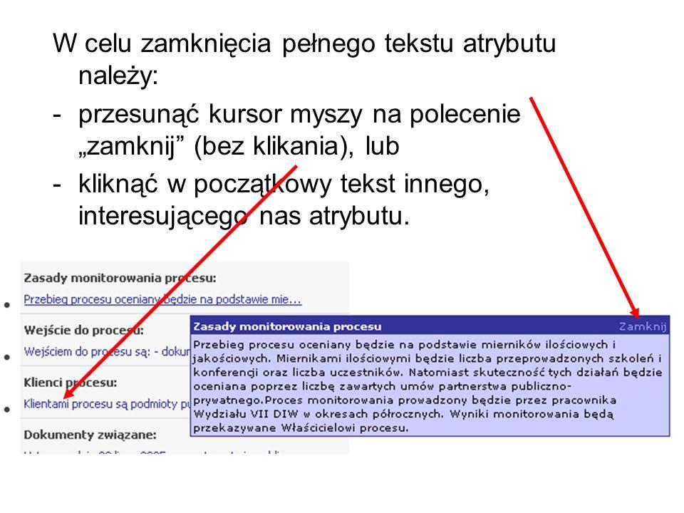 """W celu zamknięcia pełnego tekstu atrybutu należy: -przesunąć kursor myszy na polecenie """"zamknij (bez klikania), lub -kliknąć w początkowy tekst innego, interesującego nas atrybutu."""