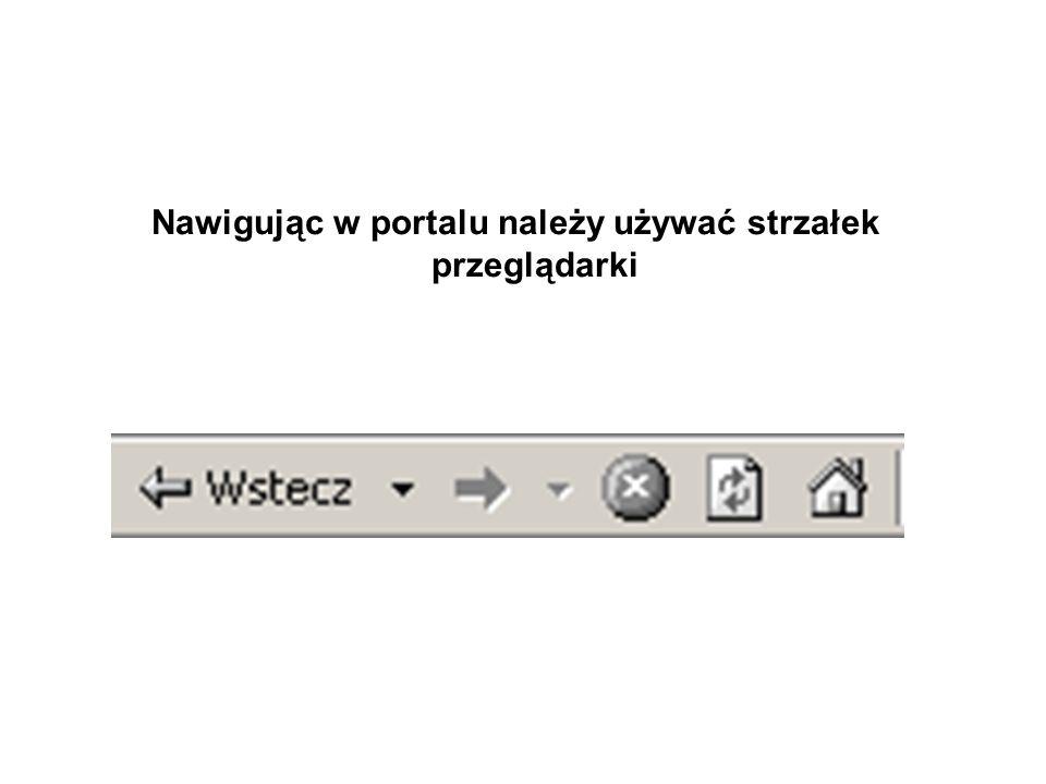 Nawigując w portalu należy używać strzałek przeglądarki