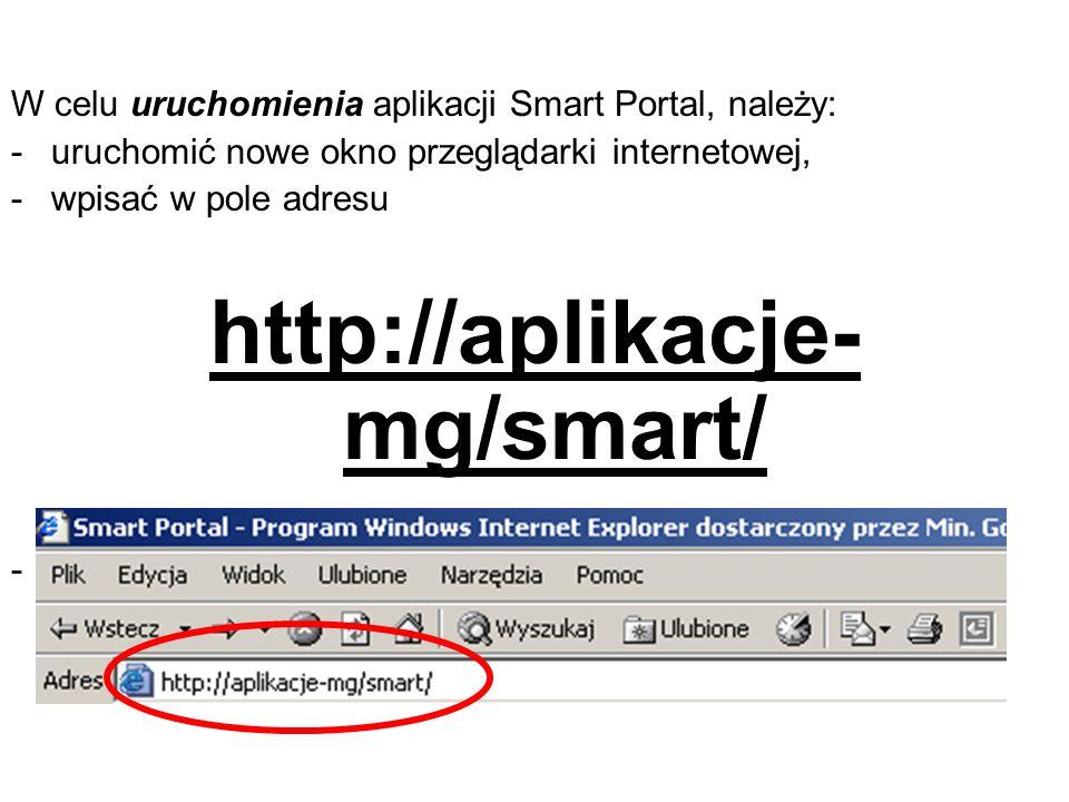 W celu uruchomienia aplikacji Smart Portal, należy: -uruchomić nowe okno przeglądarki internetowej, -wpisać w pole adresu http://aplikacje- mg/smart/ -i zatwierdzić.