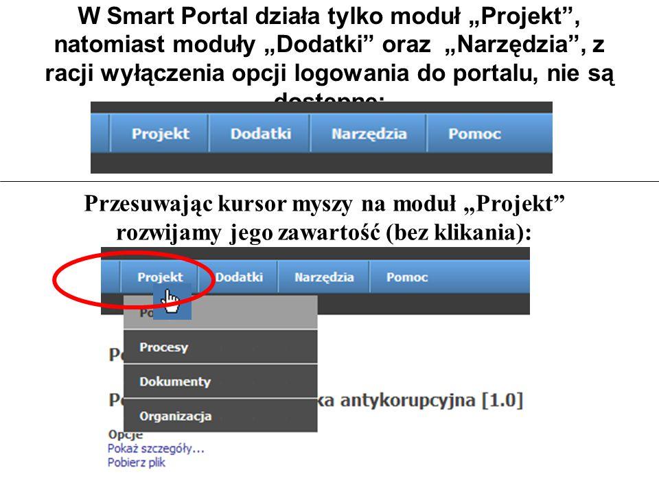 """W Smart Portal działa tylko moduł """"Projekt , natomiast moduły """"Dodatki oraz """"Narzędzia , z racji wyłączenia opcji logowania do portalu, nie są dostępne: Przesuwając kursor myszy na moduł """"Projekt rozwijamy jego zawartość (bez klikania):"""