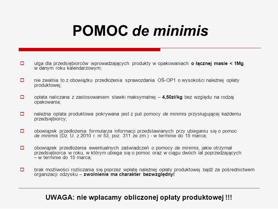 POMOC de minimis  ulga dla przedsiębiorców wprowadzających produkty w opakowaniach o łącznej masie < 1Mg w danym roku kalendarzowym;  nie zwalnia to