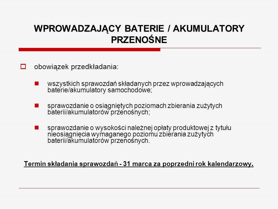 WPROWADZAJĄCY BATERIE / AKUMULATORY PRZENOŚNE  obowiązek przedkładania: wszystkich sprawozdań składanych przez wprowadzających baterie/akumulatory sa