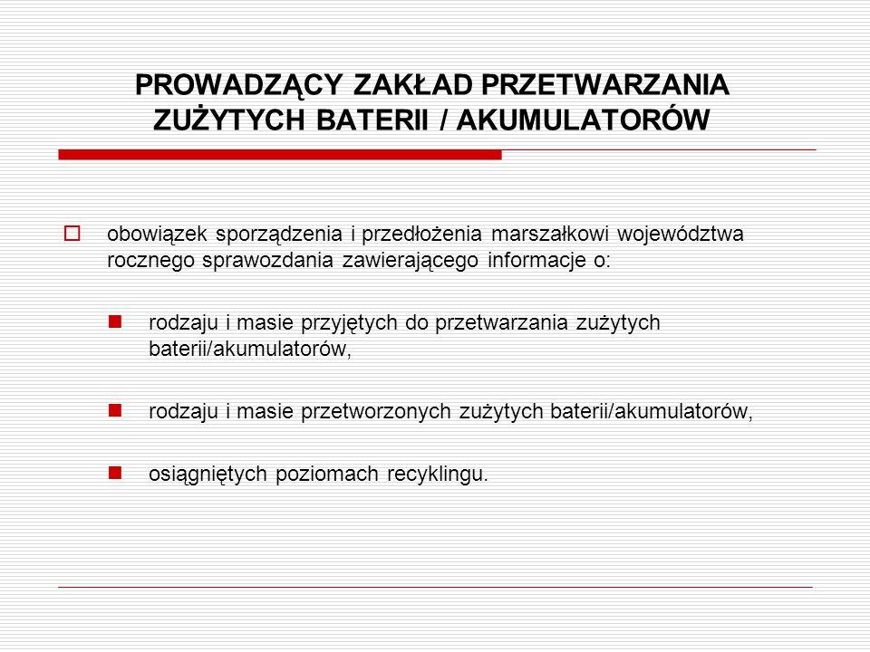 PROWADZĄCY ZAKŁAD PRZETWARZANIA ZUŻYTYCH BATERII / AKUMULATORÓW  obowiązek sporządzenia i przedłożenia marszałkowi województwa rocznego sprawozdania