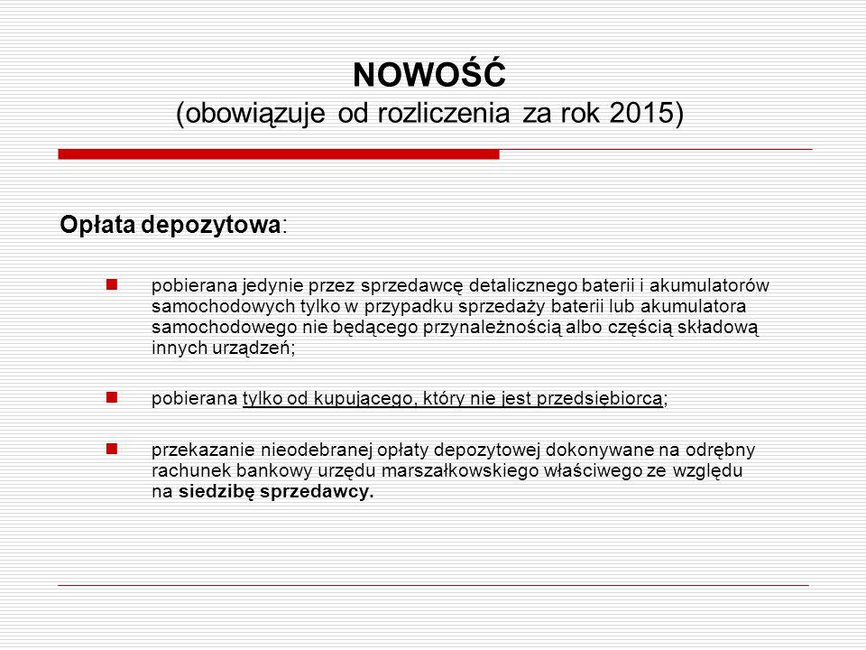 NOWOŚĆ (obowiązuje od rozliczenia za rok 2015) Opłata depozytowa: pobierana jedynie przez sprzedawcę detalicznego baterii i akumulatorów samochodowych