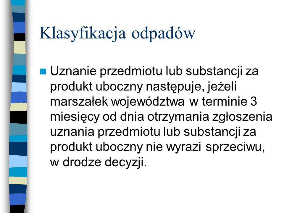 Klasyfikacja odpadów Uznanie przedmiotu lub substancji za produkt uboczny następuje, jeżeli marszałek województwa w terminie 3 miesięcy od dnia otrzym
