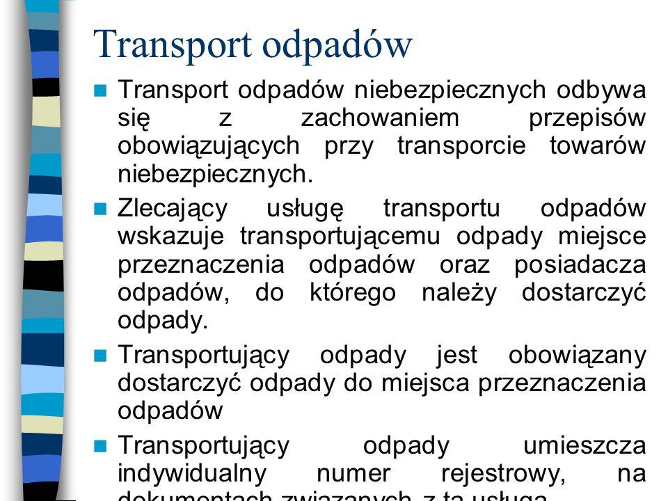 Transport odpadów Transport odpadów niebezpiecznych odbywa się z zachowaniem przepisów obowiązujących przy transporcie towarów niebezpiecznych. Zlecaj