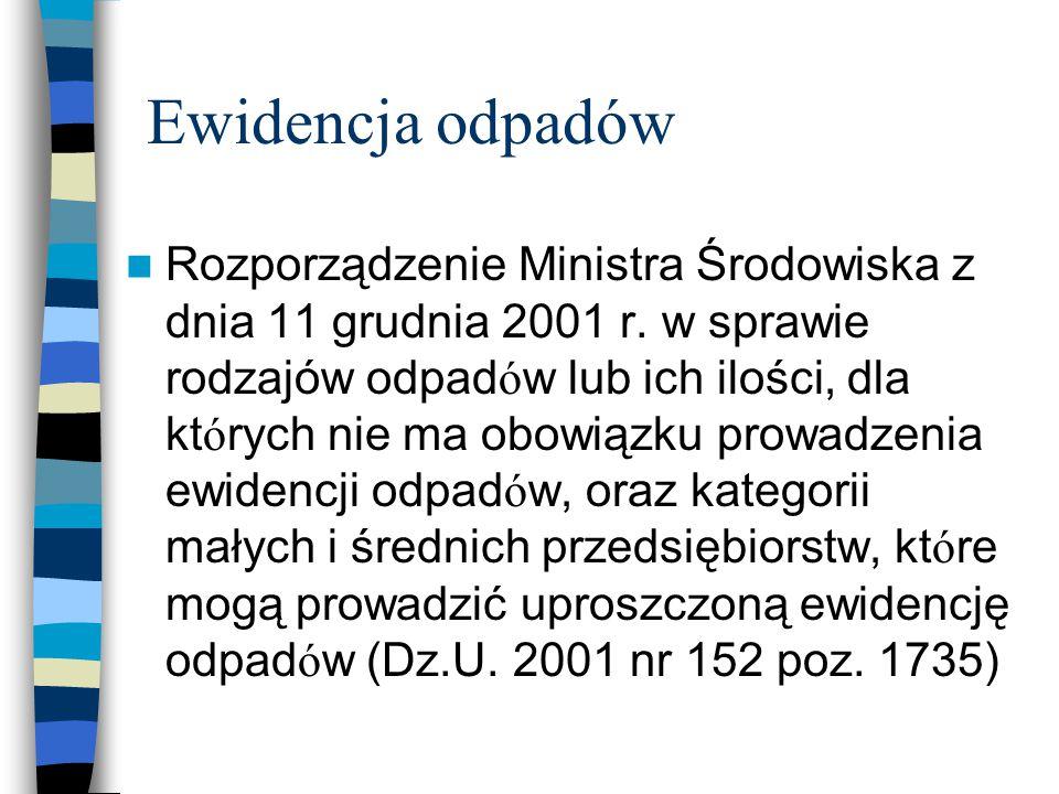 Ewidencja odpadów Rozporządzenie Ministra Środowiska z dnia 11 grudnia 2001 r. w sprawie rodzajów odpad ó w lub ich ilości, dla kt ó rych nie ma obowi